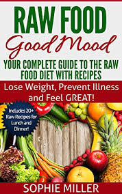 raw food good mood your complete guide to the raw food diet with