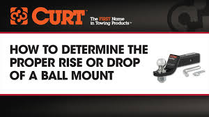 how to determine the proper rise or drop of a ball mount curt
