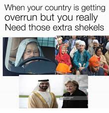 Shekels Meme - when your country is getting overrun but you really need those