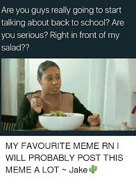 Salad Meme - are you guys really going to start talking about back to school are