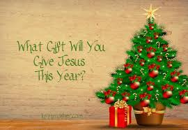 what gift will you give jesus this year lynn mosher