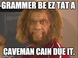 Grammar Memes - caveman grammar imgflip
