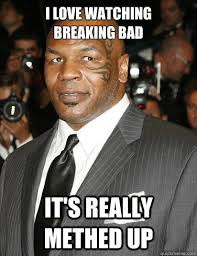 Mike Breaking Bad Meme - i love watching breaking bad it s really methed up mike tyson