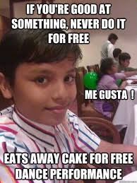 Free Funny Memes - if you re good at something never do it for free eats away cake