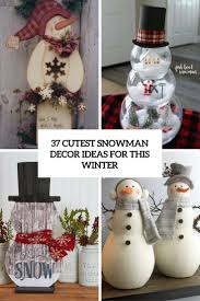 January Decorations Home 37 Cutest Snowman Décor Ideas For This Winter Digsdigs