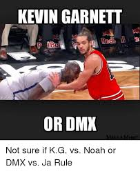 Dmx Meme - kevin garnett bui or dmx make a meme not sure if kg vs noah or dmx