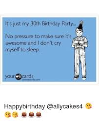 30th Birthday Meme - it s just my 30th birthday party awesome and i don t cry myself to