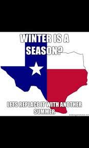 Texas Weather Meme - texas has no winter meme by datbarimarcher memedroid