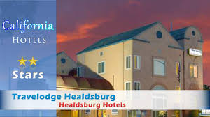 travelodge healdsburg healdsburg hotels california youtube