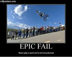 Epic Fail Meme - roflposterscom epic fail never play a sport you re not accustomed