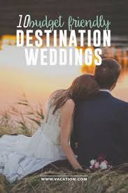 affordable destination weddings how to plan a destination wedding on a budget www brokeandchic