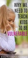 teaching kids to be vulnerable is a powerful lesson they need