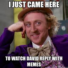 Reply Memes - i just came here to watch david reply with memes willy wonka