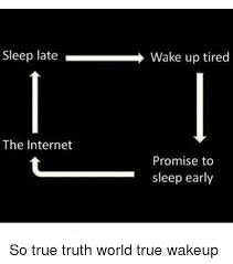 Early Internet Memes - sleep late wake up tired the internet promise to sleep early so true