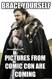 Comic Con Meme - brace yourself pictures from comic con are coming timeline