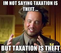 Theft Meme - toady is taxation is theft day