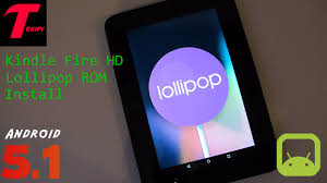 is kindle an android device install android 5 1 lollipop rom on kindle hd 7 omni rom
