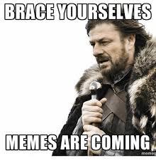 Meme Brace Yourself - brace yourselves memes are coming meme meme on me me