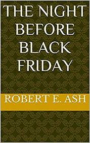 black friday kindle prices the night before black friday kindle edition by robert e ash