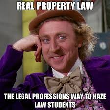 Legal Memes - real property law the legal professions way to haze law students
