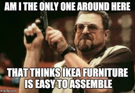 Ikea Furniture Meme - seriously didn t you all play with legos imgflip