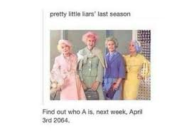 Pretty Little Liars Meme - pretty little liars is officially ending so we ll finally know who