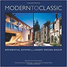 landry design group modern to classic residential estates by landry design group