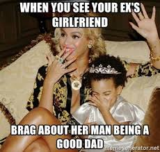 Baby Daddy Meme - when you see your ex s girlfriend brag about her man being a good