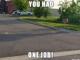 You Had One Job Meme - you had one job meme on imgur