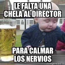 Director Meme - meme drunk baby le falta una chela al director para calmar los