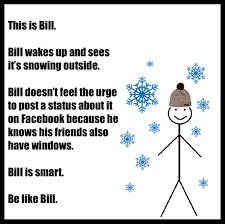 Be Like Bill Is The - bill when snowing be like bill know your meme