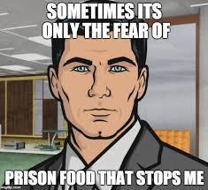 Prison Memes - archer meme imgflip