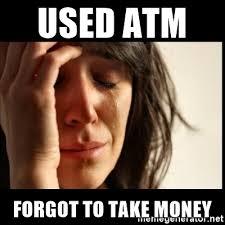 Money Problems Meme - used atm forgot to take money first world problems meme generator