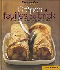 cuisine et vins de recette cuisine et vins de crêpes et feuilles de brick 40 recettes
