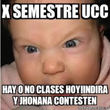 Meme Bebe - meme bebe furioso x semestre ucc hay o no clases hoy indira y