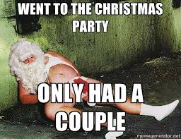 Christmas Party Meme - went to the christmas party only had a couple drunk santa meme