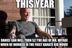 Mr Miyagi Meme - this year daniel san will turn 52 the age of mr miyagi when he
