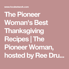 the pioneer s best thanksgiving recipes ree drummond