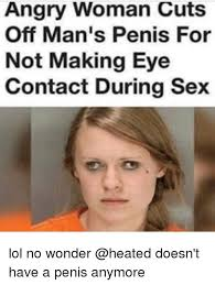 Sex Face Meme Female - angry woman cuts off man s penis for not making eye contact during