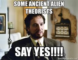 Ancient Aliens Giorgio Meme - some ancient alien theorists say yes giorgio tsoukalos meme