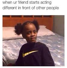 Different Memes - friend starts acting different funny pictures quotes memes