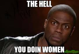 How You Doin Meme - the hell you doin women meme kevin hart the hell 1181