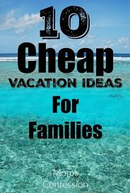 check out 10 cheap vacation ideas for families to stay in budget