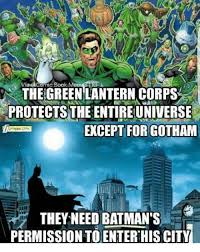 Batman Green Lantern Meme - the green lantern corps protects the entireuniverse except for