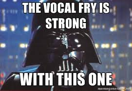 Fry Meme Generator - make the vocal fry and uptalk stop i live like a girl