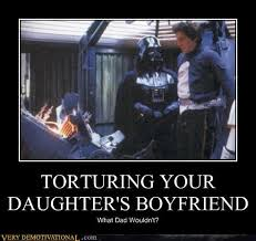 Memes About Daughters - torturing your daughters boyfriend very demotivational