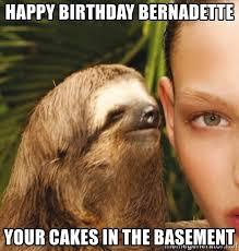 Bernadette Meme - happy birthday bernadette your cakes in the basement the rape