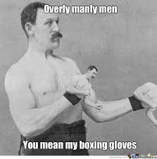 Manly Man Meme - overly overly manly men by aligsmachine meme center