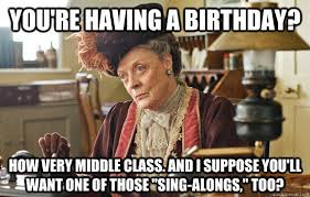 Downton Abbey Meme - bitches love downton abbey the dowager countess quickmeme