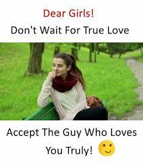 Memes About True Love - dopl3r com memes dear girls dont wait for true love accept the